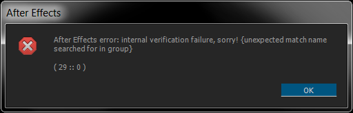 After Effects error: internal verification failure, sorry ! {unexpected match name searched for in group} ( 29 :: 0 )